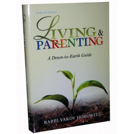 LIVING & PARENTING A DOWN TO EARTH GUIDE BY RABBI YAKOV HOROWITZ