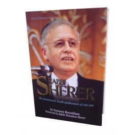 RABBI SHERER : THE PARAMOUNT TORAH SPOKESMAN OF OUR ERA
