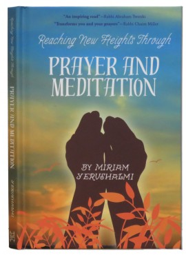 Reaching New Heights Through Prayer and Meditation by Miriam Yerushalmi