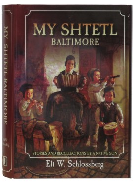 My Shtetl Baltimore - by Eli W Schlossberg