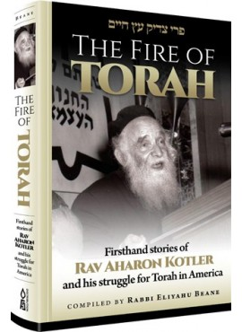 The Fire of Torah: Rav Aharon Kotler