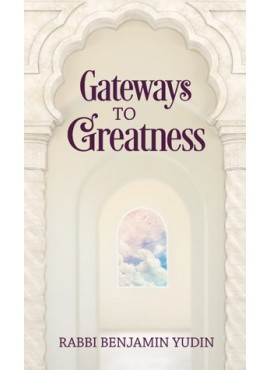 Gateways to Greatness by Rabbi Benjamin Yudin