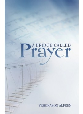 A Bridge Called Prayer (Yehonason Alpren)