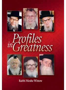 Profiles in Greatness - by Rabbi Moshe Wittow