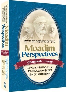 Moadim Perspectives; Chanukah - Purim