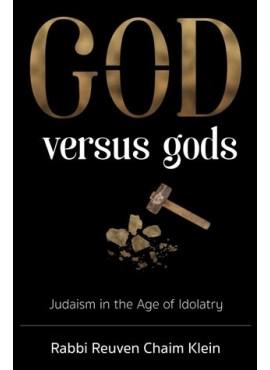 G-d Versus Gods - by Rabbi Reuven Chaim Klein