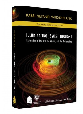 Illuminating Jewish Thought - by Rabbi Netanel Wiederblank