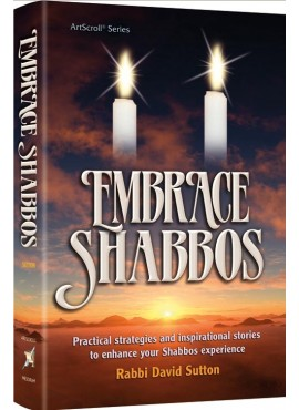 Embrace Shabbos - By Rabbi David Sutton