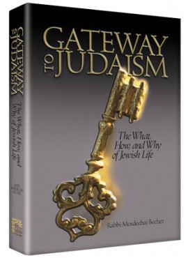 Gateway to Judaism By Rabbi Mordechai Becher