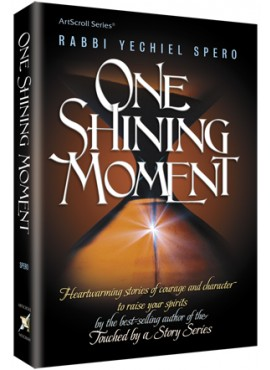 One Shining Moment - Heartwarming Stories by Rabbi Yechiel Spero