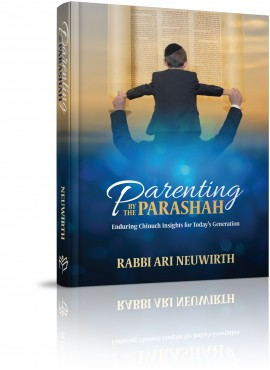 Parenting by the Parashah - Enduring Chinuch Insights for Today's Generation