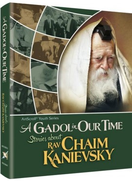 A Gadol in Our Time: Stories about Rav Chaim Kanievsky (Youth Series)